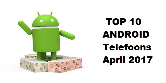 Top 10 Android-Telefoons 2017 April
